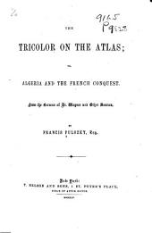 The Tricolor on the Atlas; Or, Algeria and the French Conquest