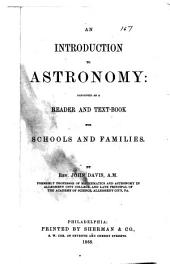 An Introduction to Astronomy: Designed as a Reader and Text-book for Schools and Families