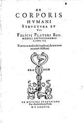 De corporis humani structura et usu Felicis Plateri libri III: tabulis methodicè explicati, iconibus accuratè illustrati