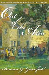 Out of the Attic: Inventing Antiques in Twentieth-century New England
