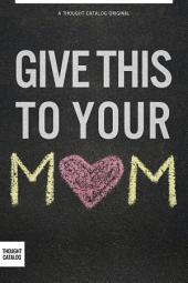 Give This To Your Mom