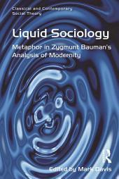 Liquid Sociology: Metaphor in Zygmunt Bauman's Analysis of Modernity