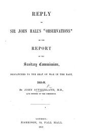 "Reply to Sir J. Hall's ""Observations"" on the report of the Sanitary Commission despatched to the seat of the war in the East, 1855-56"