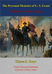 The Personal Memoirs of U. S. Grant [Illustrated – 2 volumes in one]