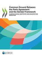 Common Ground Between the Paris Agreement and the Sendai Framework Climate Change Adaptation and Disaster Risk Reduction PDF