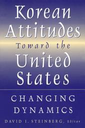 Korean Attitudes Toward the United States: Changing Dynamics: Changing Dynamics