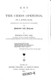 Key to the Chess Openings on a Novel Plan, Theoretically and Practically Considered. -Dublin, Ponsonby 1871. -