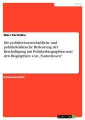 """Die politikwissenschaftliche und politikdidaktische Bedeutung der Beschäftigung mit Politikerbiographien und den Biographien von """"Namenlosen"""""""