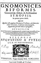 Gnomonices Biformis, Geometricae, scilicet, & Arithmeticae Synopsis: In quatuor partes diuisa : ... Opvscvlvm Matheseos Candidatis perutile ...