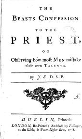 The Beasts Confession to the Priest,: On Observing how Most Men Mistake Their Own Talents, Volume 5