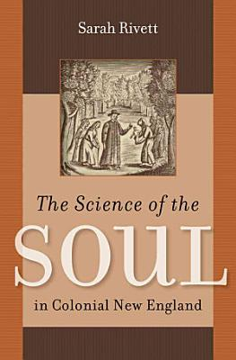 The Science of the Soul in Colonial New England PDF