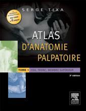 Atlas d'anatomie palpatoire. Tome 1: Cou, tronc, membre supérieur, Édition 3