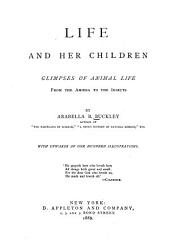 Life and Her Children: Glimpses of Animal Life from the Amœba to the Insects