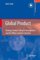 Global Product: Strategy, Product Lifecycle Management and the Billion Customer Question