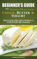 Beginners Guide to Making Homemade Cheese  Butter   Yogurt PDF