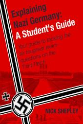 Explaining Nazi Germany: Six Answers To A Level/SAT2 Nazi Germany Questions