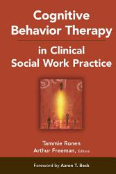 Cognitive Behavior Therapy In Clinical Social Work Practice Book PDF