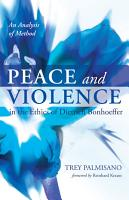 Peace and Violence in the Ethics of Dietrich Bonhoeffer PDF