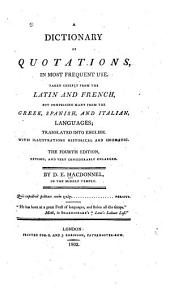 A Dictionary of Quotations, in Most Frequent Use: Taken Chiefly from the Latin and French, But Comprising Many from the Greek, Spanish, and Italian Languages; Translated Into English. With Illustrations Historical and Idiomatic