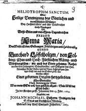 Heliotropium sanctum oder heilige Vereinigung des Göttlichen und menschlichen Willens: Bey ... Leich-Begängnis der ... Frauen Anna Maria des ... Burchard Löffelholtzen, von Colberg ... Ehe-Gemalhls ...