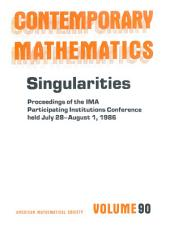Singularities: Proceedings of the IMA Participating Institutions Conference Held July 28-August 1, 1986, with Support from the Participating Institutions of the Institute for Mathematics and Its Applications and the University of Iowa