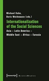 Internationalization of the Social Sciences: Asia - Latin America - Middle East - Africa - Eurasia