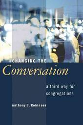 Changing the Conversation: A Third Way for Congregations