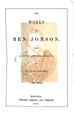 The Works of Ben Jonson  With a Biographical Memoir  by William Gifford  A New Edition