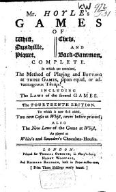 Mr. Hoyle's Games of Whist, Quadrille, Piquet, Chess, and Backgammon, Complete: In which are Contained, the Method of Playing and Betting at Those Games Upon Equal Or Advantageous Terms, Including the Laws of the Several Games
