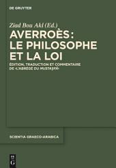 """Averroès: le philosophe et la Loi: Édition, traduction et commentaire de """"L'Abrégé du Mustasfa"""""""