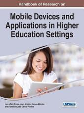 Handbook of Research on Mobile Devices and Applications in Higher Education Settings
