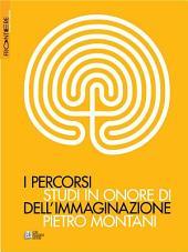 I percorsi dell'immaginazione. Studi in onore di Pietro Montani