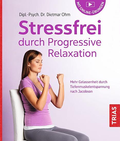 Stressfrei durch Progressive Relaxation PDF