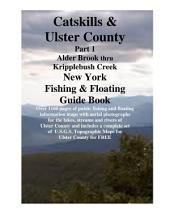 Catskills & Ulster County New York Fishing & Floating Guide Book: Complete fishing and floating information for Ulster County New York