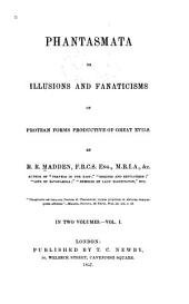 Phantasmata: Or, Illusions and Fanaticisms of Protean Forms, Productive of Great Evils, Volume 1