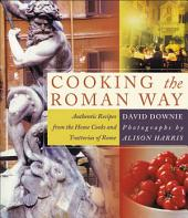 Cooking the Roman Way: Authentic Recipes from the Home Cooks and Trattorias of Rome