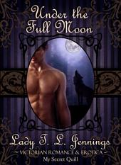 "Under the Full Moon ~ The first story from ""Corsets and Cravings"", a Victorian Romance and Erotic short story collection"