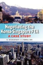 Negotiating the Korea-Singapore FTA: A Case Study