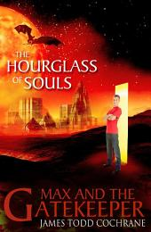 The Hourglass of Souls (Max and the Gatekeeper Book II): Book 2 Max and the Gatekeeper Series