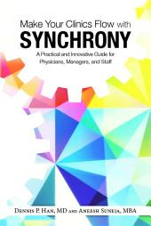Make Your Clinics Flow with Synchrony: A Practical and Innovative Guide for Physicians, Managers, and Staff