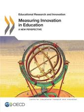 Educational Research and Innovation Measuring Innovation in Education A New Perspective: A New Perspective