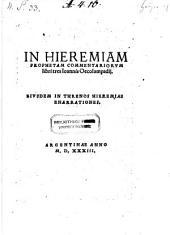 In Hieremiam prophetam commentariorum libri tres. Ejusdem in threnos Hieremiae enarrationes