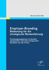 Employer-Branding: Bedeutung fr die strategische Markenfhrung: Forschungsergebnisse im Kontext erfolgreicher und nicht erfolgreicher Beispiele aus der Praxis