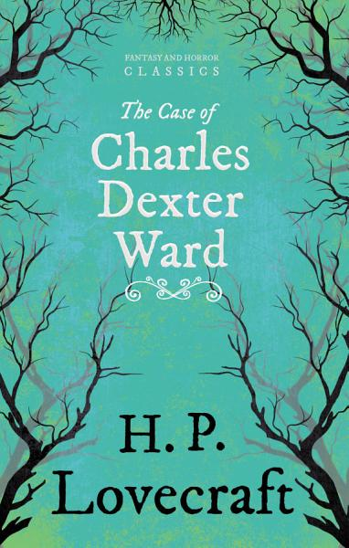 The Case Of Charles Dexter Ward Fantasy And Horror Classics