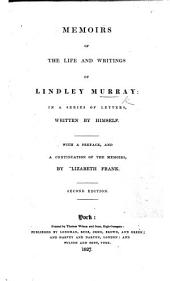 Memoirs of the Life and Writings of Lindley Murray in a series of letters, written by himself: with a preface and a continuation of the memoirs, by E. Frank