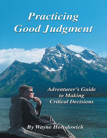 Practicing Good Judgment  Adventurer s Guide to Making Critical Decisions PDF