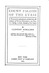 Count Falcon of the Eyrie: A Narrative Wherein are Set Forth the Adventures of Guido Orrabelli Dei Falchi During a Certain Autumn of His Career