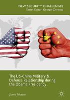 The US China Military and Defense Relationship during the Obama Presidency PDF