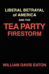Liberal Betrayal Of America And The Tea Party Firestorm Book PDF