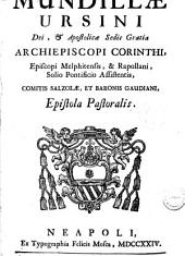 Mundillae Ursini dei, & apostolicae sedis gratia archiepiscopi Corinthi, episcopi Melphitensis, & Rapollani, ... Epistola pastoralis